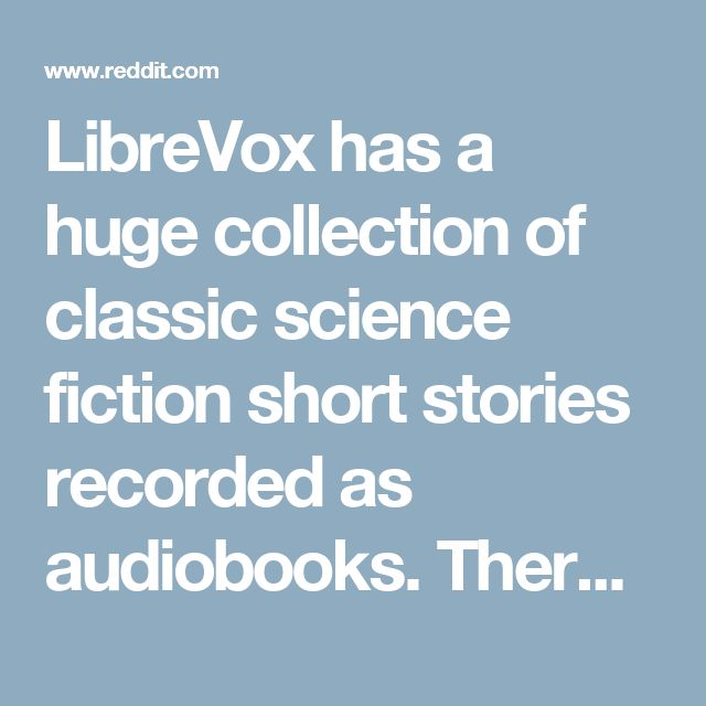 LibreVox has a huge collection of classic science fiction short stories recorded as audiobooks. There are 47 collections and each one is 10 or more stories. : FreeEBOOKS