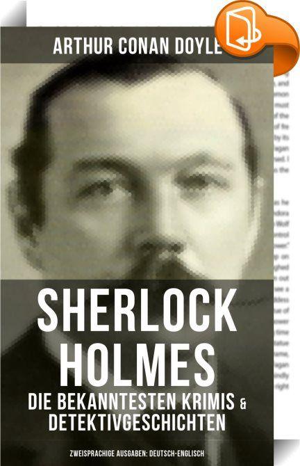 Sherlock Holmes: Die bekanntesten Krimis & Detektivgeschichten (Zweisprachige Ausgaben: Deutsch-Englisch)    :  Dieses eBook wurde mit einem funktionalen Layout erstellt und sorgfältig formatiert. Die Ausgabe ist mit interaktiven Inhalt und Begleitinformationen versehen, einfach zu navigieren und gut gegliedert. Inhaltsverzeichnis / Table of contents  Späte Rache (Eine Studie in Scharlachrot) / A Study in Scarlet  Das Zeichen der Vier / The Sign of the Four Das Tal des Grauens / The Va...