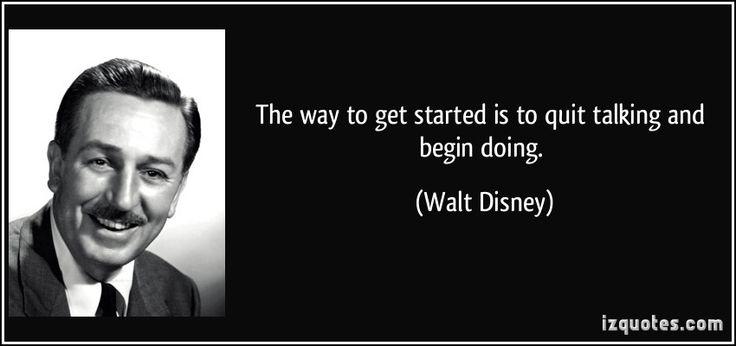 """""""The way to get started is to quit talking and start doing"""" / """"La manera de empezar es dejar de hablar y empezar a hacer"""", Walt Disney #quotes #citas"""