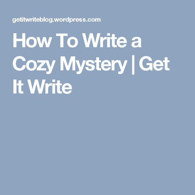 How To Write a Cozy Mystery                                                                            | Get It Write
