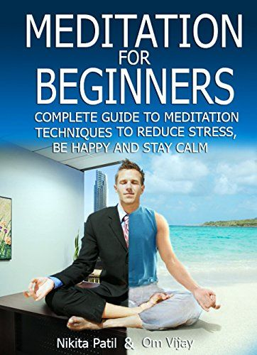 Meditation: Meditation For Beginners: Complete Guide to Meditation Techniques to Reduce Stress, Be Happy and Stay Calm - Meditation for Anxiety (Meditation for Beginners Series Book 1) by Om Vijay  Amazon Kindle Free Promotion Friday 25th Sep - Sunday 27th September  #rituals #practice #meditation #ebooks    http://www.amazon.com/dp/B011ESSKLC/