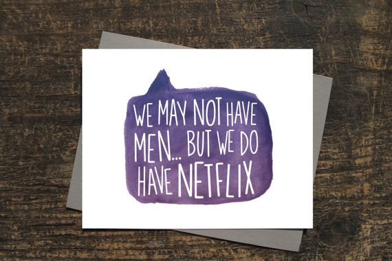 """With Netflix around, single ladies don't need no men! """"We may not have men... but we do have Netflix"""" card. Independent women stick together! @wenonahpaperco on @etsy"""
