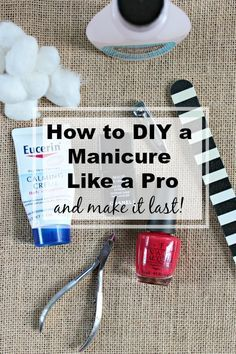 How to DIY a Manicure Like a Pro - and make it last