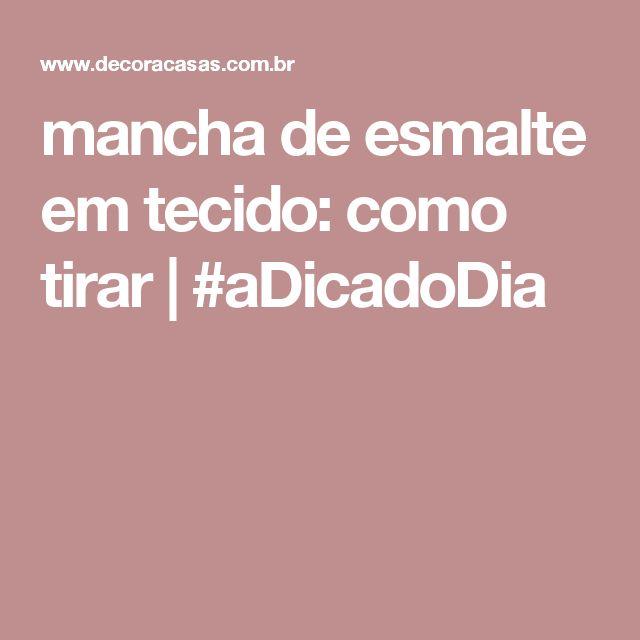 mancha de esmalte em tecido: como tirar   #aDicadoDia