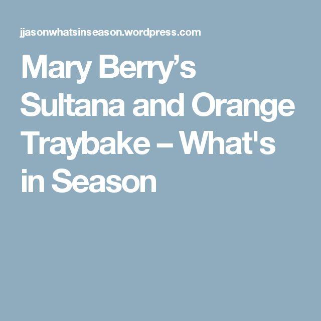 Mary Berry's Sultana and Orange Traybake – What's in Season