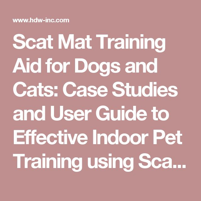 Scat Mat Training Aid for Dogs and Cats: Case Studies and User Guide to Effective Indoor Pet Training using Scat Mats