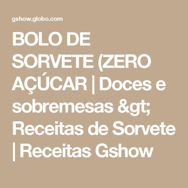 BOLO DE SORVETE (ZERO AÇÚCAR | Doces e sobremesas > Receitas de Sorvete | Receitas Gshow