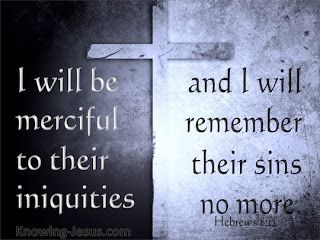 Daily Devotions:   Hebs 8: 12I will remembertheir sins no more. Thi...