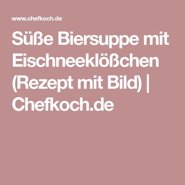 Süße Biersuppe mit Eischneeklößchen (Rezept mit Bild)   Chefkoch.de