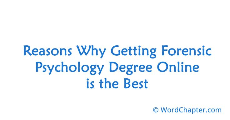 Reasons Why Getting Forensic Psychology Degree Online is the Best | Online Degrees