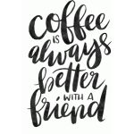 coffee is always better with a friend