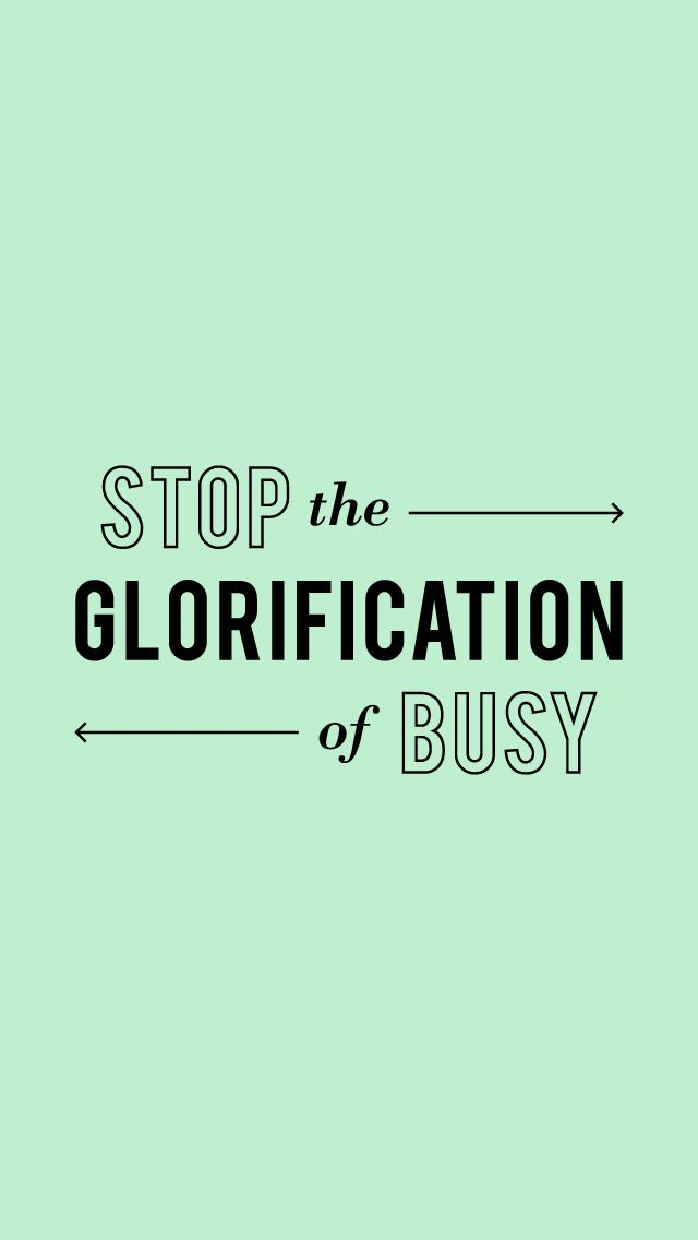 Stop the glorification of #busy!! #iphone #quotes wallpapers!