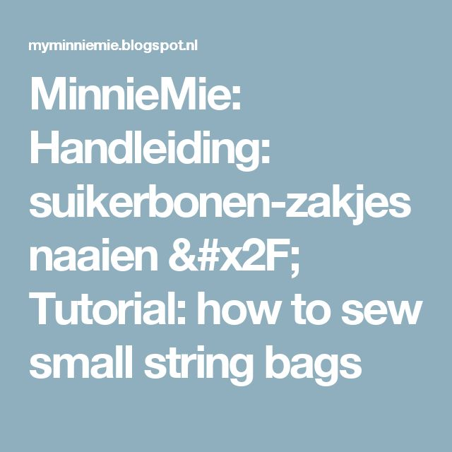 MinnieMie: Handleiding: suikerbonen-zakjes naaien / Tutorial: how to sew small string bags