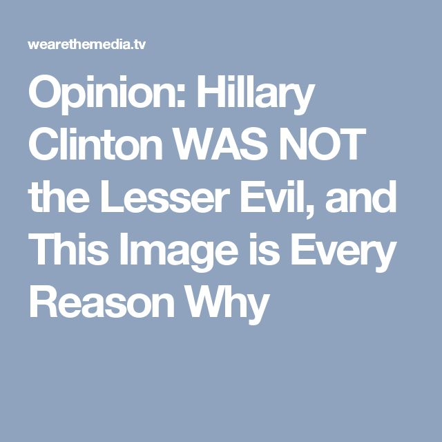 Opinion: Hillary Clinton WAS NOT the Lesser Evil, and This Image is Every Reason Why