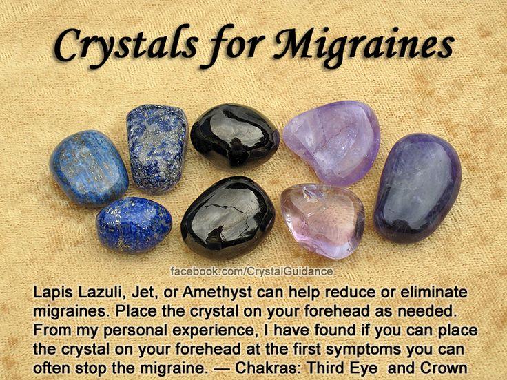 Crystal Guidance: lapis lazuli, azabache o amatista,  pueden ayudar a reducir o eliminar las migrañas, colocar el cristal en la  frente,  según sea necesario. Desde mi experiencia personal,  he encontrado que si se puede colocar el cristal en la frente en el primer síntoma  a menudo se puede detener la migraña
