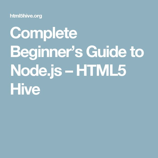Complete Beginner's Guide to Node.js – HTML5 Hive