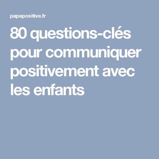 80 questions-clés pour communiquer positivement avec les enfants
