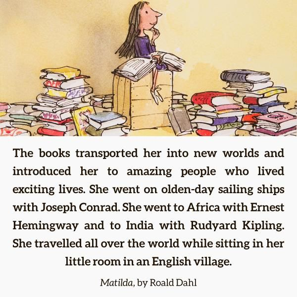 New worlds.  Matilda, one of my all time favorite kid books