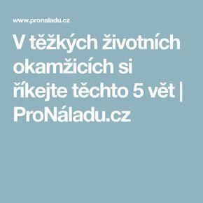 V těžkých životních okamžicích si říkejte těchto 5 vět   ProNáladu.cz