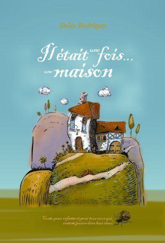 Il était une fois une Maison (French Edition) by Dulce Rodrigues, http://www.amazon.com/dp/B003ZK55TS/ref=cm_sw_r_pi_dp_oos5rb0PN3QC0