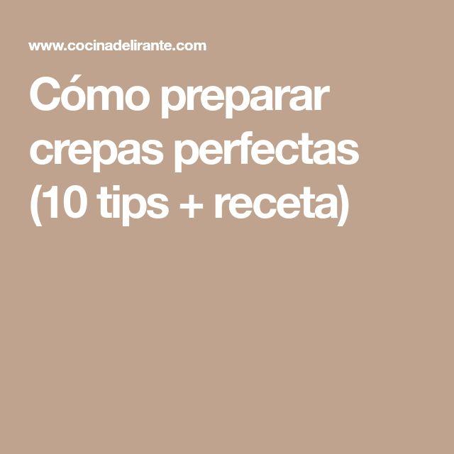 Cómo preparar crepas perfectas (10 tips + receta)