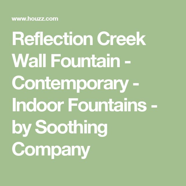 Reflection Creek Wall Fountain   Contemporary   Indoor Fountains   By  Soothing Company