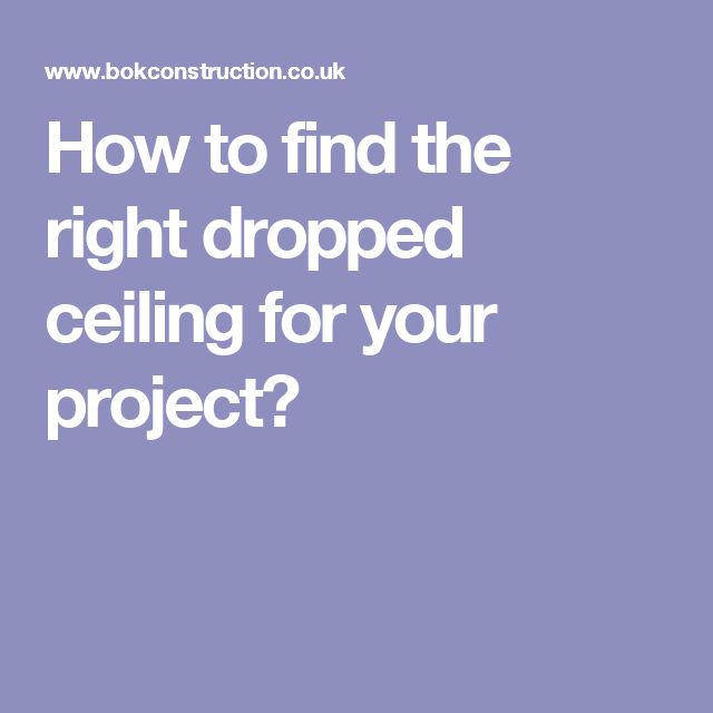 How to find the right dropped ceiling for your project?