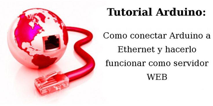 Como conectar Arduino a Ethernet y hacerlo funcionar como servidor WEB.