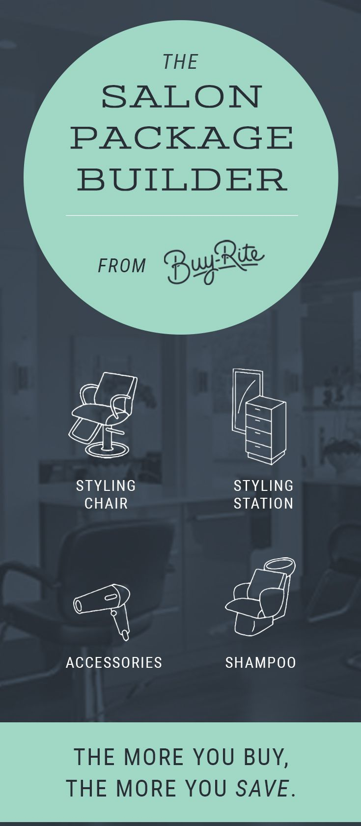 Check out Buy-Rite Beauty's Salon Package Builder. Built for the business owner to help create that perfect combination of equipment, while maximizing savings!