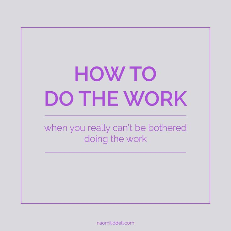 Otherwise known as the 10 Minute rule: This tip will help you do the work when you can't be bothered doing the work