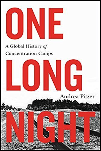 One Long Night: A Global History of Concentration Camps: Andrea Pitzer: 9780316303590: Amazon.com: Books
