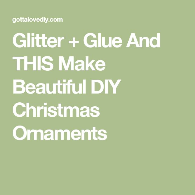 Glitter + Glue And THIS Make Beautiful DIY Christmas Ornaments