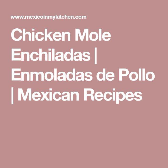 Chicken Mole Enchiladas | Enmoladas de Pollo | Mexican Recipes
