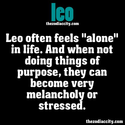"ZODIAC LEO FACTS - Leo often feels ""alone"" in life. And when not doing things of purpose, they can become very melancholy or str..."
