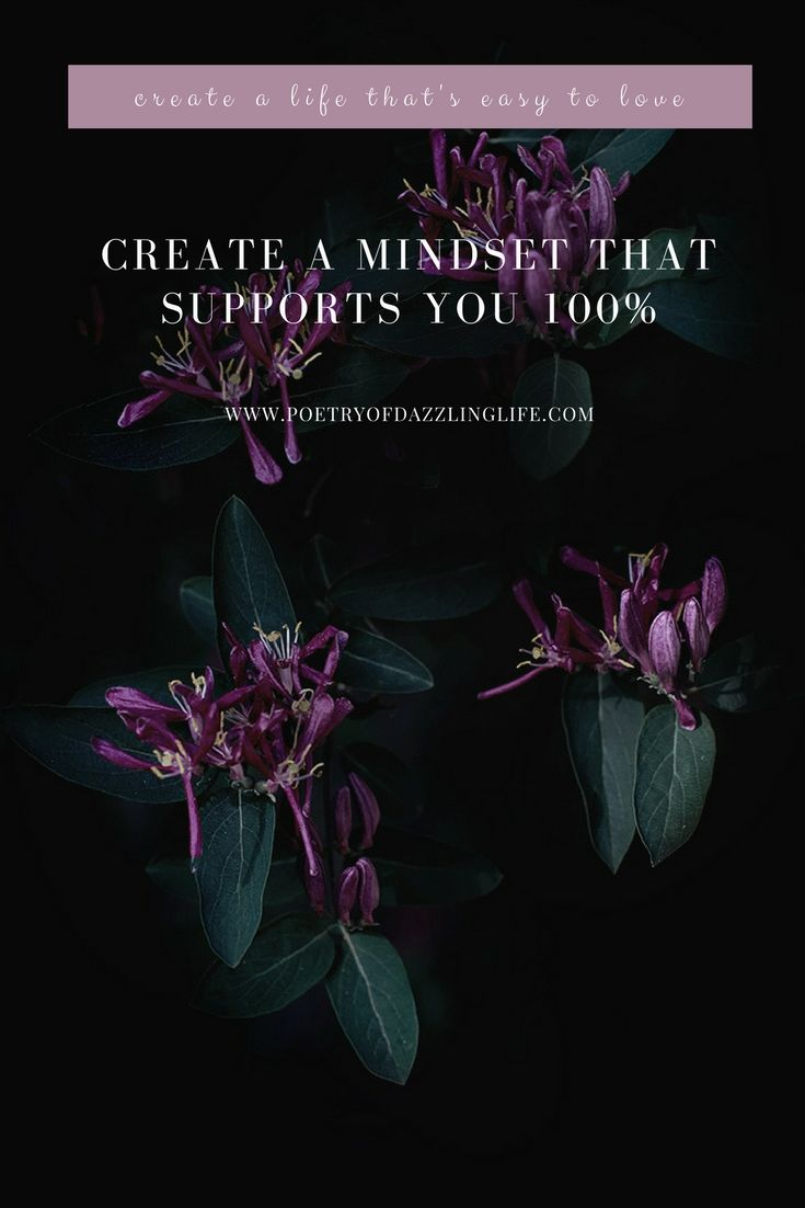 "Create A Mindset That Supports YOU 100% - POETRY OF DAZZLING LIFE - BLOG.  if you don`t value yourself and support yourself 100% you will always look your life through lenses that will say to you: ""This is nothing, not enough or not right kind of success"". Your mind will block you from enjoying life and your accomplishments."