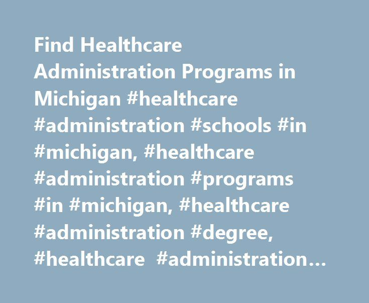 Find Healthcare Administration Programs in Michigan #healthcare #administration #schools #in #michigan, #healthcare #administration #programs #in #michigan, #healthcare #administration #degree, #healthcare #administration #programs http://riverside.remmont.com/find-healthcare-administration-programs-in-michigan-healthcare-administration-schools-in-michigan-healthcare-administration-programs-in-michigan-healthcare-administration-degree-healt/  # Michigan Health Administration Degree Programs…