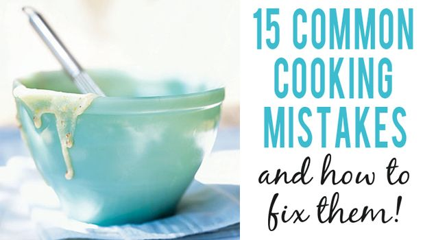 15 Common Cooking Mistakes & how to fix them