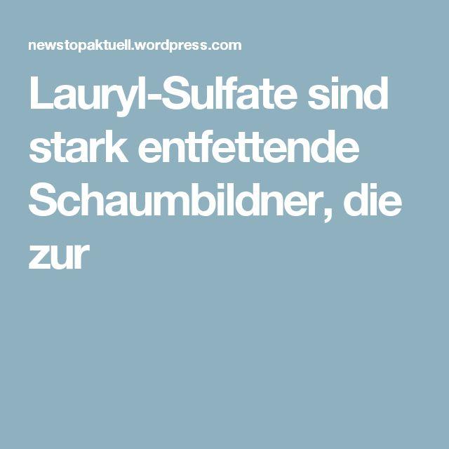 Lauryl-Sulfate sind stark entfettende Schaumbildner, die zur