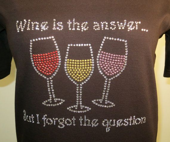 Wine is the Answer Rhinestone Shirt by Exquisite4You on Etsy, $19.99