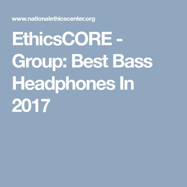 EthicsCORE - Group: Best Bass Headphones In 2017