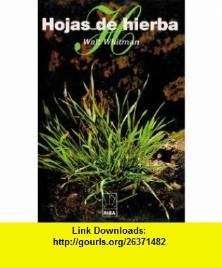 Hojas de hierba (Alba) (Spanish Edition) (9781583487709) Walt Whitman , ISBN-10: 1583487700  , ISBN-13: 978-1583487709 ,  , tutorials , pdf , ebook , torrent , downloads , rapidshare , filesonic , hotfile , megaupload , fileserve