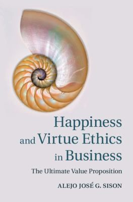 "Sison, Alejo G. ""Happiness and virtue ethics in business : the ultimate value proposition"". Cambridge : Cambridge University, 2015. Location: 68.30-SIS IESE Library Barcelona"