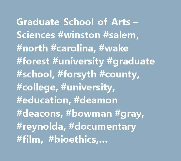 Graduate School of Arts – Sciences #winston #salem, #north #carolina, #wake #forest #university #graduate #school, #forsyth #county, #college, #university, #education, #deamon #deacons, #bowman #gray, #reynolda, #documentary #film, #bioethics, #counseling, #english, #biology http://los-angeles.remmont.com/graduate-school-of-arts-sciences-winston-salem-north-carolina-wake-forest-university-graduate-school-forsyth-county-college-university-education-deamon-deacons-bowman-gray/  # Welcome to…