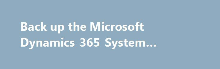 Back up the Microsoft Dynamics 365 System #database #crm http://spain.remmont.com/back-up-the-microsoft-dynamics-365-system-database-crm/  # Back up the Microsoft Dynamics 365 System Microsoft Dynamics 365 Server includes Volume Shadow Copy Service (VSS) support that can be used in conjunction with System Center Data Protection Manager to centrally manage the backup and restore operations for Microsoft Dynamics 365. For more information, see Microsoft Dynamics 365 VSS writer service and Data…
