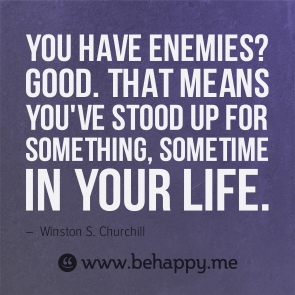 You have enemies? Good. That means you've stood up for something, sometime in your life. #behappy: Enemies, Truths Hurts, Remember This, Life, Funny Quotes, Stands Up, Inspiration Quotes, Winston Churchill, Wise Words