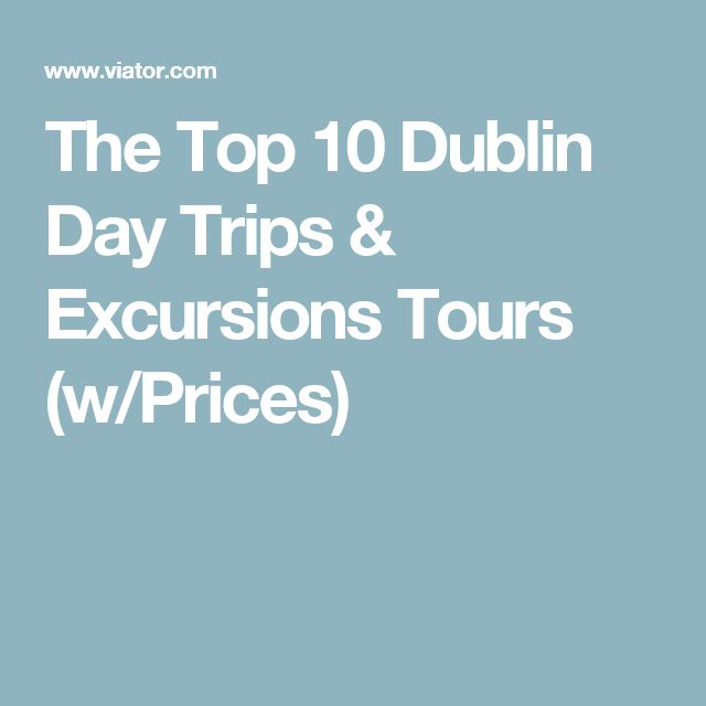 The Top 10 Dublin Day Trips & Excursions Tours (w/Prices)