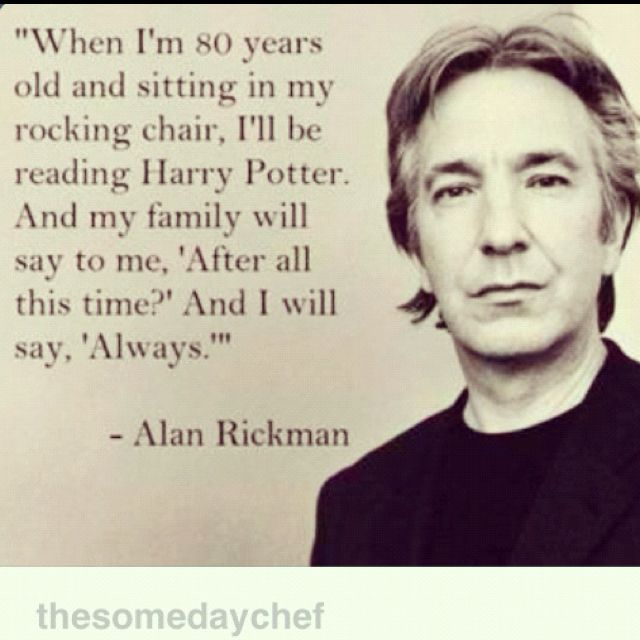 Me too Mr. Rickman, me too and thanks for bringing this book to life for us all. Great Harry Potter quote from Alan Rickman.: