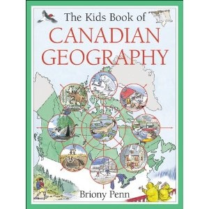 The Kids Book of Canadian Geography, written and illustrated by Briony Penn