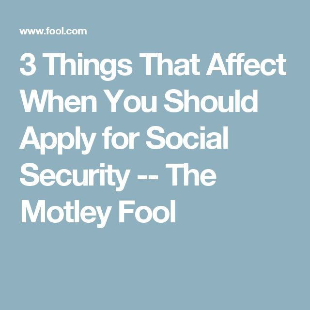 3 Things That Affect When You Should Apply for Social Security -- The Motley Fool