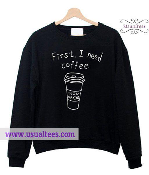 First I Need Coffe Black Sweatshirt